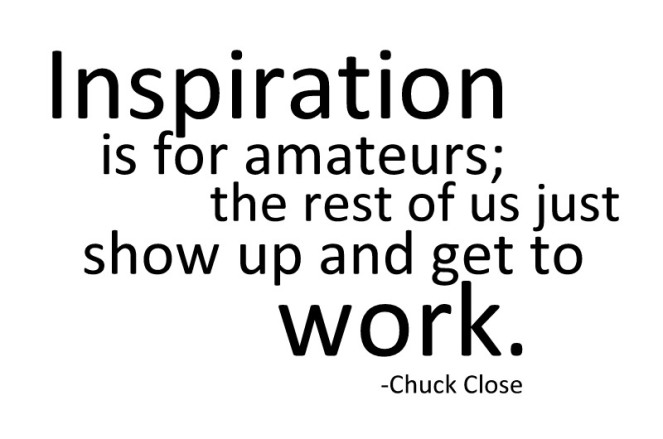 show up and get to work - chuck close