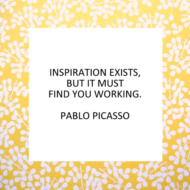 Inspiration exists - Pablo Picasso